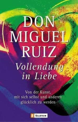 Vollendung in Liebe de Don Miguel Ruiz