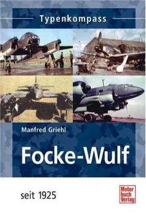 Focke-Wulf seit 1925 de Manfred Griehl