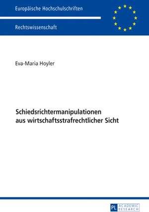 Schiedsrichtermanipulationen aus wirtschaftsstrafrechtlicher Sicht de Eva-Maria Hoyler