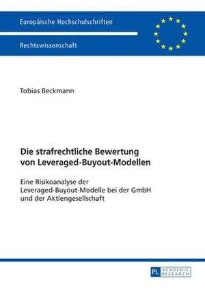 Die strafrechtliche Bewertung von Leveraged-Buyout-Modellen de Tobias Beckmann