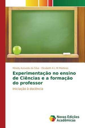 Experimentacao No Ensino de Ciencias E a Formacao Do Professor:  Um Novo Paradigma Para O Mediador de Minelly Azevedo da Silva