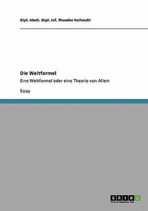 Die Weltformel de Dipl. Math. Dipl. Inf. Theodor Hellmehl