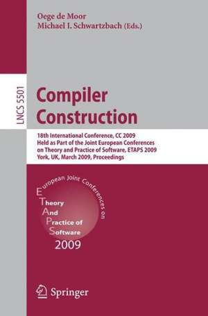 Compiler Construction: 18th International Conference, CC 2009, Held as Part of the Joint European Conferences on Theory and Practice of Software, ETAPS 2009, York, UK, March 22-29, 2009, Proceedings de Oege de Moor