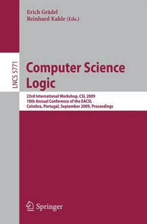 Computer Science Logic: 23rd International Workshop, CSL 2009, 18th Annual Conference of the EACSL, Coimbra, Portugal, September 7-11, 2009, Proceedings de Erich Grädel