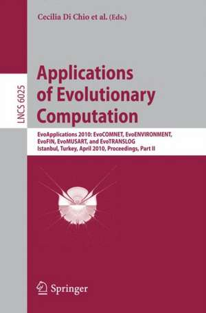 Applications of Evolutionary Computation: EvoApplications 2010: EvoCOMNET, EvoENVIRONMENT, EvoFIN, EvoMUSART, and EvoTRANSLOG, Istanbul, Turkey, April 7-9, 2010, Proceedings, Part II de Cecilia Di Chio
