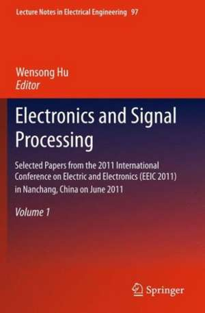 Electronics and Signal Processing: Selected Papers from the 2011 International Conference on Electric and Electronics (EEIC 2011) in Nanchang, China on June 20-22, 2011, Volume 1 de Wensong Hu