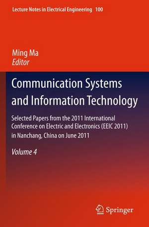 Communication Systems and Information Technology: Selected Papers from the 2011 International Conference on Electric and Electronics (EEIC 2011) in Nanchang, China on June 20-22, 2011, Volume 4 de Ming Ma