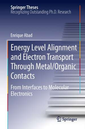 Energy Level Alignment and Electron Transport Through Metal/Organic Contacts: From Interfaces to Molecular Electronics de Enrique Abad