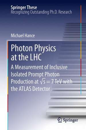 Photon Physics at the LHC: A Measurement of Inclusive Isolated Prompt Photon Production at √s = 7 TeV with the ATLAS Detector de Michael Hance