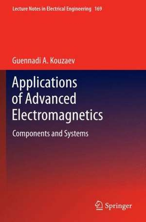 Applications of Advanced Electromagnetics: Components and Systems de Guennadi A. Kouzaev