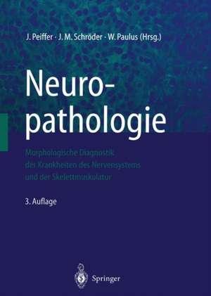 Neuropathologie: Morphologische Diagnostik der Krankheiten des Nervensystems und der Skelettmuskulatur de J. Peiffer