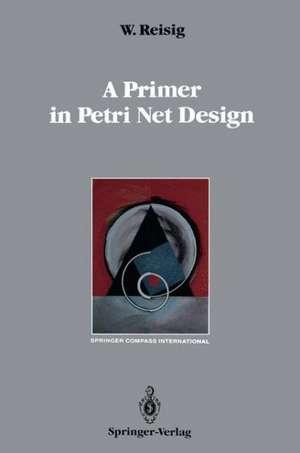 A Primer in Petri Net Design de Wolfgang Reisig