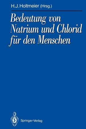 Bedeutung von Natrium und Chlorid für den Menschen: Analytik, Physiologie, Pathophysiologie, Toxikologie und Klinik de Hans-Jürgen Holtmeier