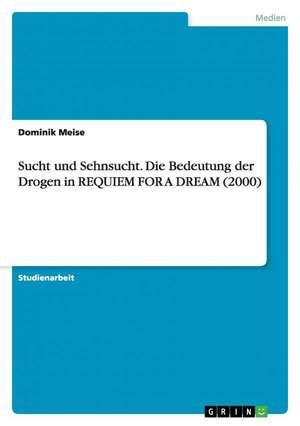 Sucht und Sehnsucht. Die Bedeutung der Drogen in REQUIEM FOR A DREAM (2000) de Dominik Meise