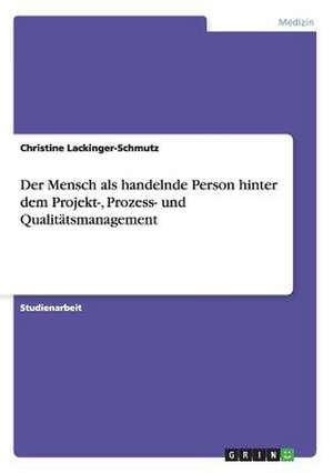 Der Mensch ALS Handelnde Person Hinter Dem Projekt-, Prozess- Und Qualitatsmanagement
