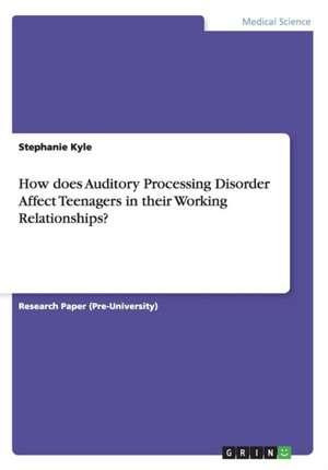 How Does Auditory Processing Disorder Affect Teenagers in Their Working Relationships?