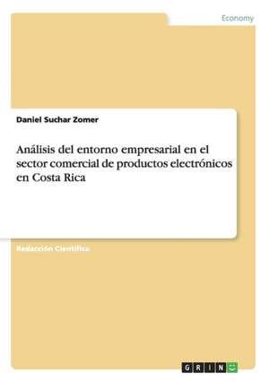 Análisis del entorno empresarial en el sector comercial de productos electrónicos en Costa Rica de Daniel Suchar Zomer