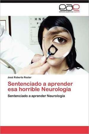 Sentenciado a Aprender ESA Horrible Neurologia