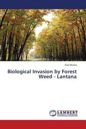 Biological Invasion by Forest Weed - Lantana de Mishra Atul