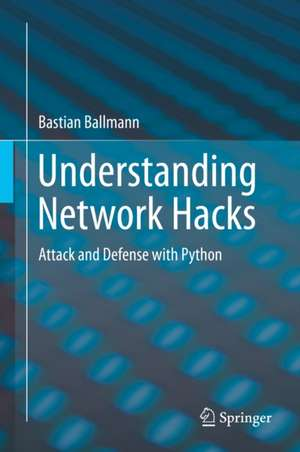 Understanding Network Hacks: Attack and Defense with Python de Bastian Ballmann