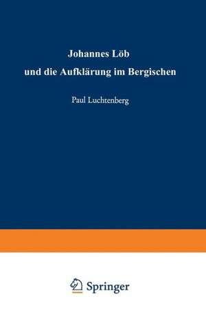 Johannes Löh und die Aufklärung im Bergischen de Paul Luchtenberg