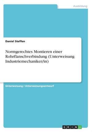 Normgerechtes Montieren einer Rohrflanschverbindung (Unterweisung Industriemechaniker/in) de Daniel Steffen
