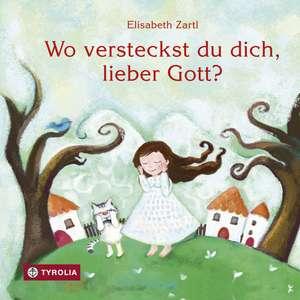 Wo versteckst du dich, lieber Gott? de Elisabeth Zartl
