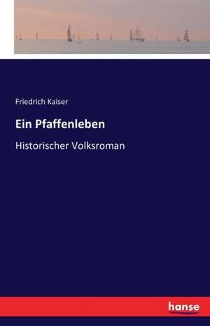Ein Pfaffenleben de Friedrich Kaiser