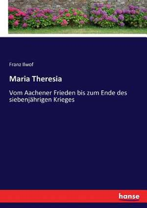 Maria Theresia de Franz Ilwof