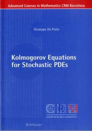 Kolmogorov Equations for Stochastic PDEs de Giuseppe Da Prato