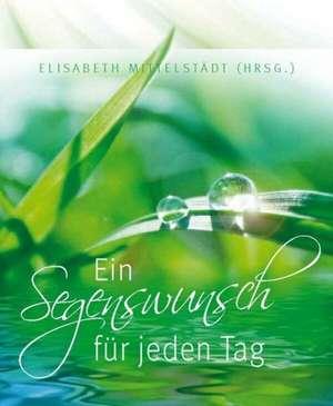 Ein Segenswunsch für jeden Tag de Elisabeth Mittelstädt