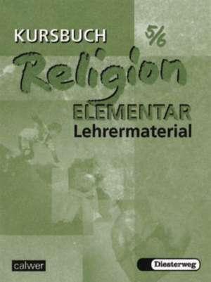 Kursbuch Religion Elementar 5/6. Lehrermaterialien de Inge Müller