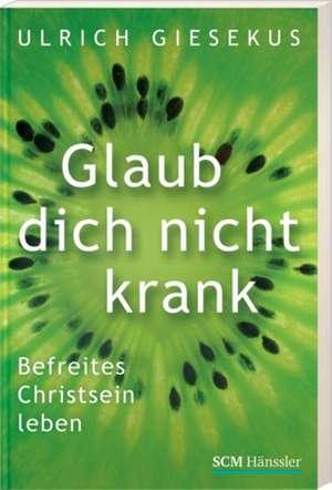 Glaub dich nicht krank de Ulrich Giesekus