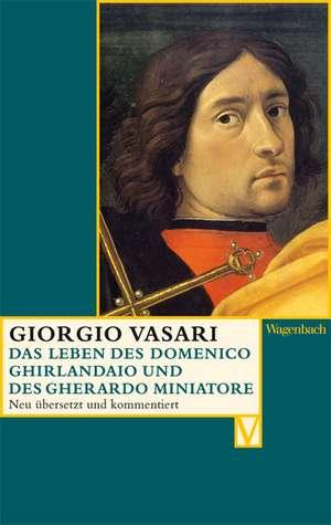 Das Leben des Domenico Ghirlandaio und des Gherardo di Giovanni de Giorgio Vasari