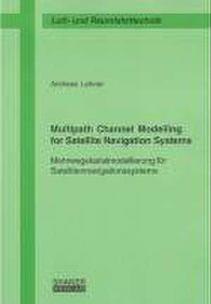 Multipath Channel Modelling for Satellite Navigation Systems de Andreas Lehner