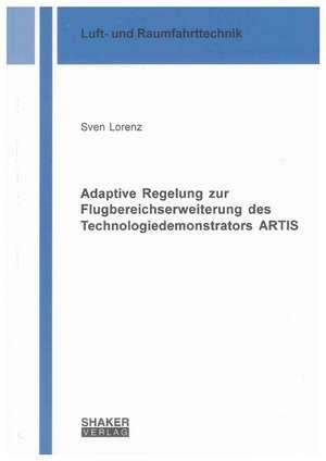 Adaptive Regelung zur Flugbereichserweiterung des Technologiedemonstrators ARTIS de Sven Lorenz