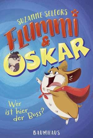 Flummi & Oskar 01 - Wer ist hier der Boss? de Suzanne Selfors