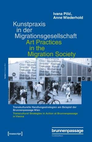 Kunstpraxis in der Migrationsgesellschaft - Transkulturelle Handlungsstrategien am Beispiel der Brunnenpassage Wien