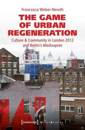 The Game of Urban Regeneration de Francesca Weber-Newth