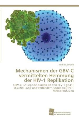 Mechanismen der GBV-C vermittelten Hemmung der HIV-1 Replikation de Kristin Eißmann