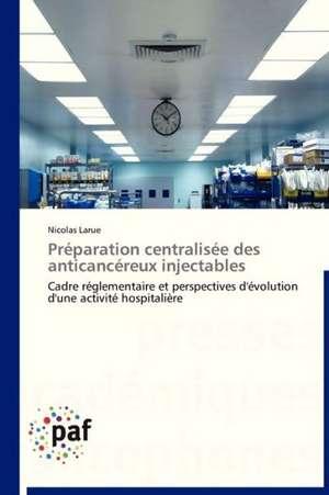 Preparation centralisee des anticancereux injectables