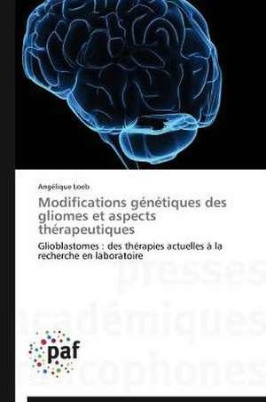 Modifications genetiques des gliomes et aspects therapeutiques