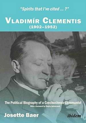 Spirits that I've Cited?: Vladimr Clementis (19021952). The Political Biography of a Czechoslovak Communist de Josette Baer