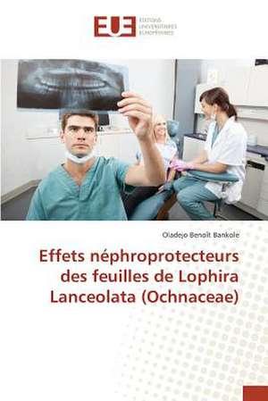 Effets Nephroprotecteurs Des Feuilles de Lophira Lanceolata (Ochnaceae)