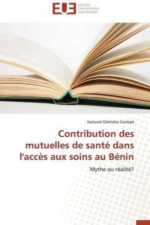 Contribution Des Mutuelles de Sante Dans L'Acces Aux Soins Au Benin