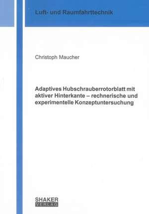 Adaptives Hubschrauberrotorblatt mit aktiver Hinterkante - rechnerische und experimentelle Konzeptuntersuchung de Christoph Maucher