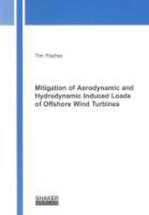 Mitigation of Aerodynamic and Hydrodynamic Induced Loads of Offshore Wind Turbines de Tim Fischer