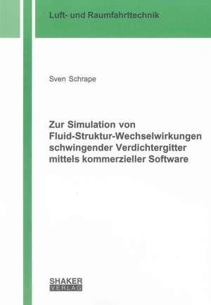 Zur Simulation von Fluid-Struktur-Wechselwirkungen schwingender Verdichtergitter mittels kommerzieller Software de Sven Schrape