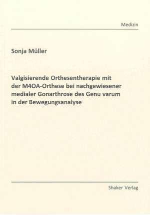 Valgisierende Orthesentherapie mit der M4OA-Orthese bei nachgewiesener medialer Gonarthrose des Genu varum in der Bewegungsanalyse