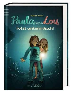 Paula und Lou 07. Total unterirdisch! de Judith Allert